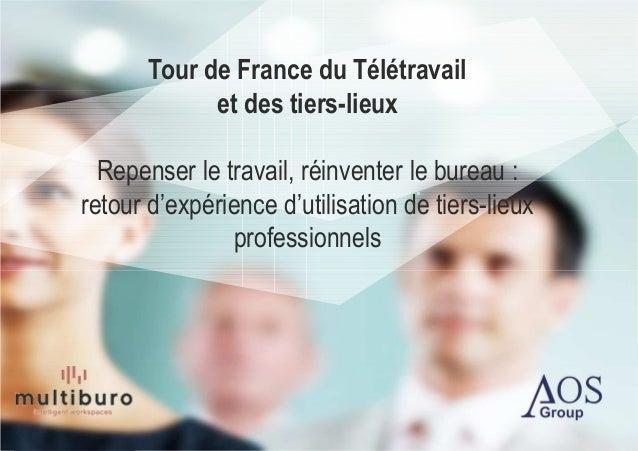 Tour de France du Télétravail et des tiers-lieux Repenser le travail, réinventer le bureau : retour d'expérience d'utilisa...
