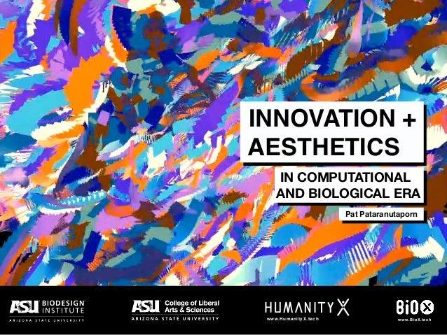 www.HumanityX.tech www.BioX.tech INNOVATION + AESTHETICS IN COMPUTATIONAL AND BIOLOGICAL ERA Pat Pataranutaporn