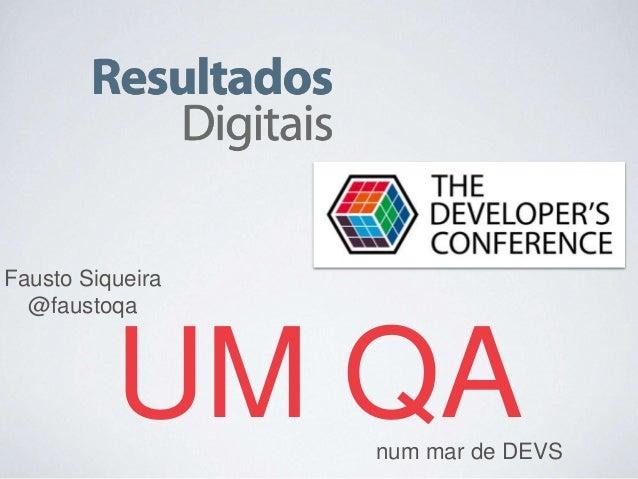 UM QAnum mar de DEVS Fausto Siqueira @faustoqa