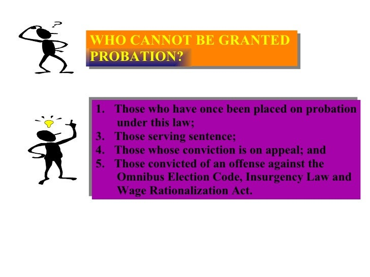 WHO CANNOT BE GRANTED  PROBATION? <ul><li>Those who have once been placed on probation </li></ul><ul><li>under this law; <...