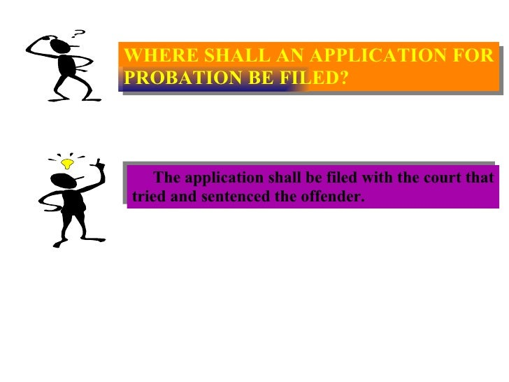 WHERE SHALL AN APPLICATION FOR PROBATION BE FILED? The application shall be filed with the court that tried and sentenced ...