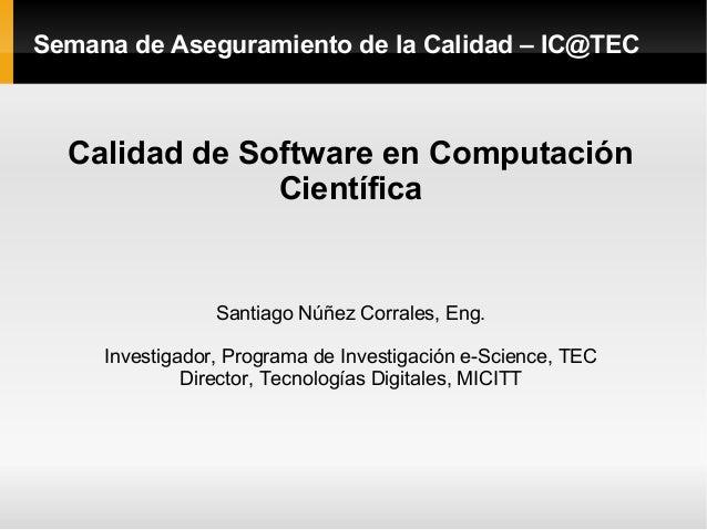 Semana de Aseguramiento de la Calidad – IC@TEC  Calidad de Software en Computación               Científica               ...