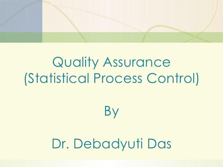 Quality Assurance (Statistical Process Control) By Dr. Debadyuti Das