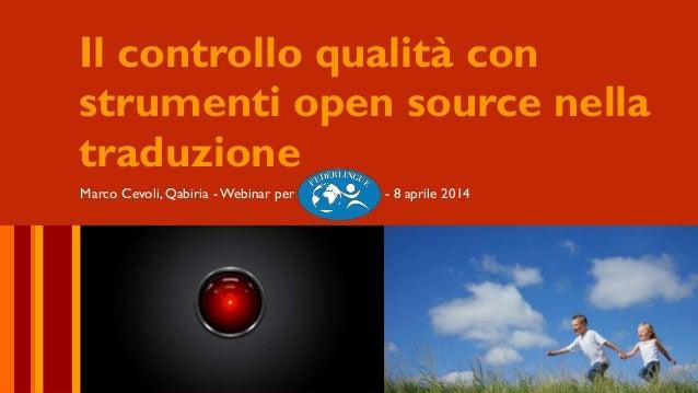 Il controllo qualità con strumenti open source nella traduzione Marco Cevoli, Qabiria - Webinar per Federlingue, - 8 april...