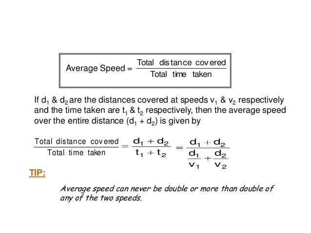 # If both the time taken are equal i.e. t1 = t2 = t then Average Speed Average speed 2 vv 21 # If both the distances are e...