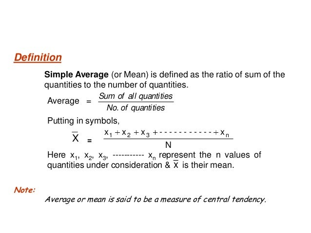 Simple Average (or Mean) is defined as the ratio of sum of the quantities to the number of quantities. Putting in symbols,...