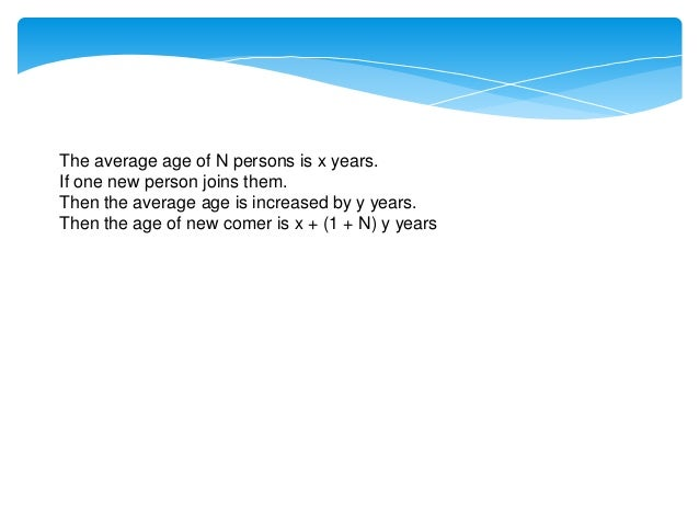 The average age of N persons is x years. If M persons joins them, the average age is increased by y years then the average...