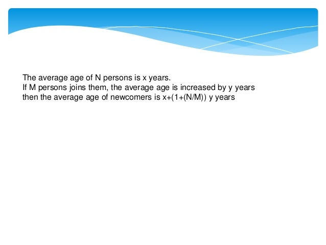 The average age of N persons is x years. If M persons joins them, the average age is decreased by y years then the average...