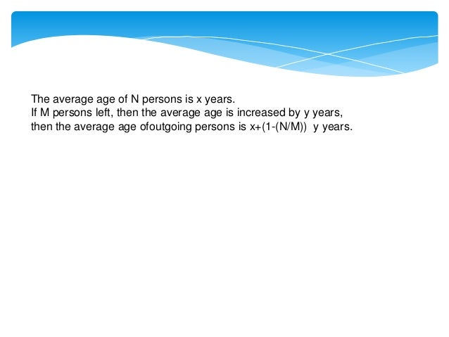The average age of N persons is x years. If M persons left, then the average age is decreased by y years. Then the average...