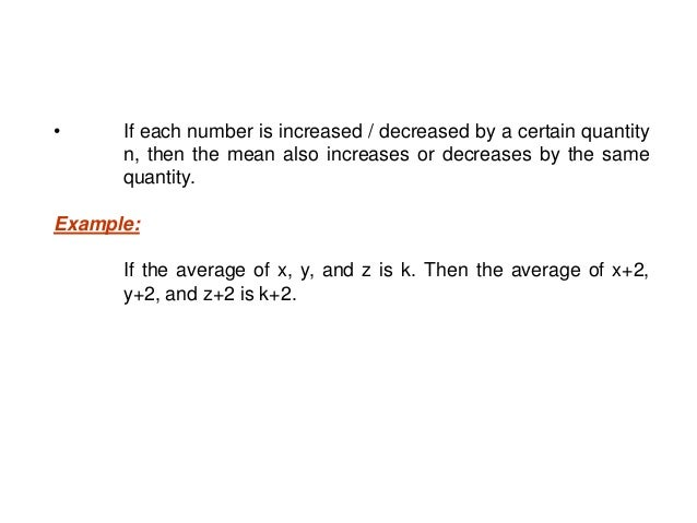 • If each number is multiplied/ divided by a certain quantity n, then the mean also gets multiplied or divided by the same...