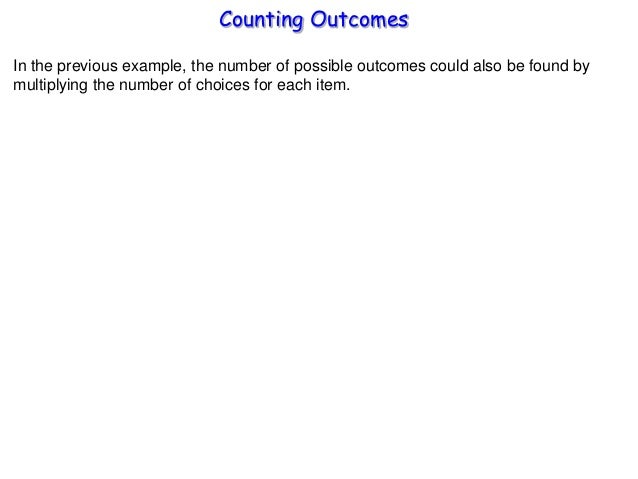 Counting Outcomes In the previous example, the number of possible outcomes could also be found by multiplying the number o...