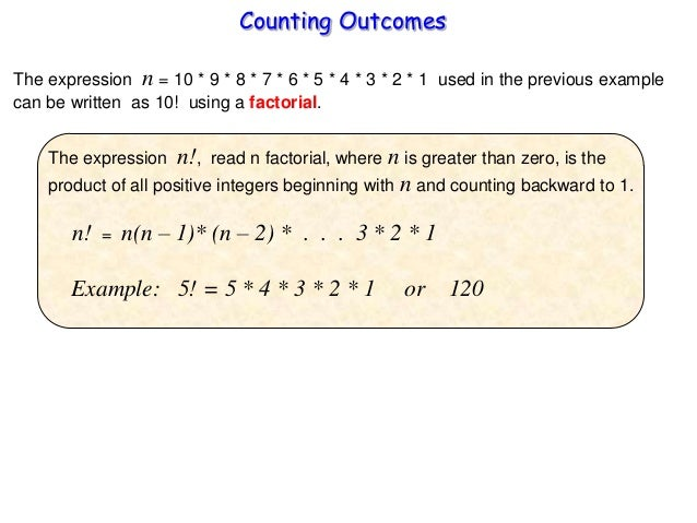 Counting Outcomes The expression n = 10 * 9 * 8 * 7 * 6 * 5 * 4 * 3 * 2 * 1 used in the previous example can be written as...