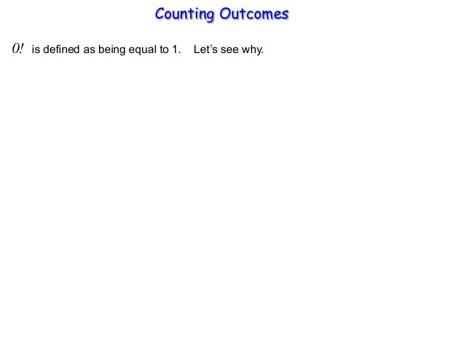 Counting Outcomes 0! is defined as being equal to 1. Let's see why.