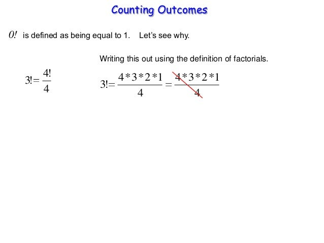 Counting Outcomes 0! is defined as being equal to 1. Let's see why. 4 !4 !3 Writing this out using the definition of facto...