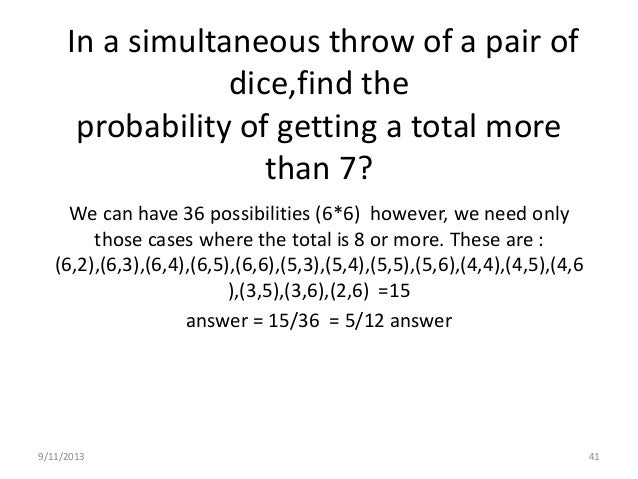 9/11/2013 45 Two dices are tossed the probability that the total score is a prime number? Prime numbers are : 1,2,3,5,7,11...