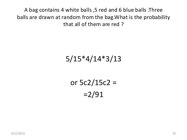 9/11/2013 57 The probability that a card drawn from a pack of 52 cards will be a diamond or a king? 13/52 + 4/52 – 1/52 =1...