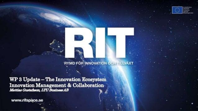 WP 3 Update – The Innovation Ecosystem Innovation Management & Collaboration Mattias Gustafsson, LTU Business AB