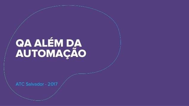 QA ALÉM DA AUTOMAÇÃO ATC Salvador - 2017