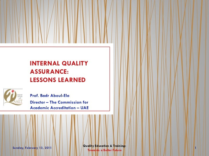 INTERNAL QUALITY           ASSURANCE:           LESSONS LEARNED                            Quality Education & Training:Su...