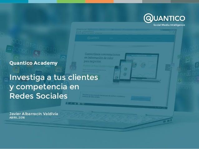 Social Media Intelligence Quantico Academy Investiga a tus clientes y competencia en Redes Sociales Javier Albarracín Vald...