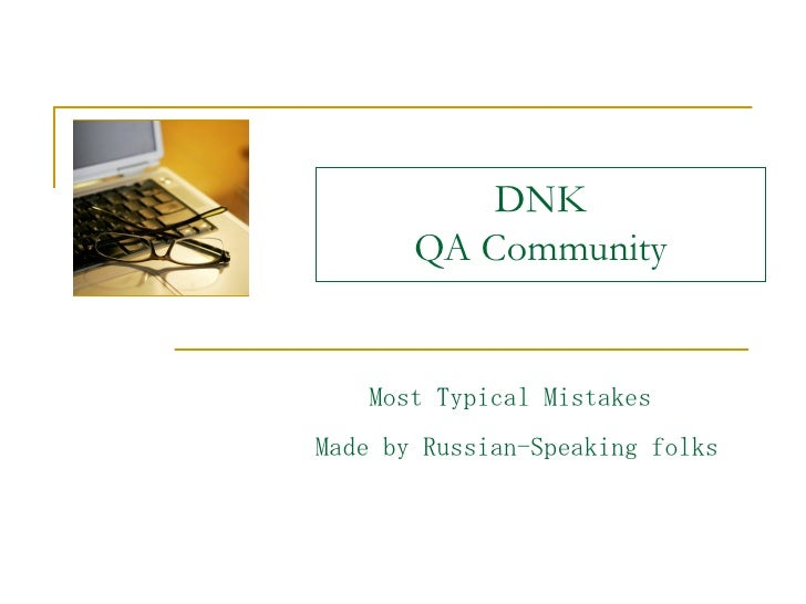 DNK       QA Community    Most Typical MistakesMade by Russian-Speaking folks