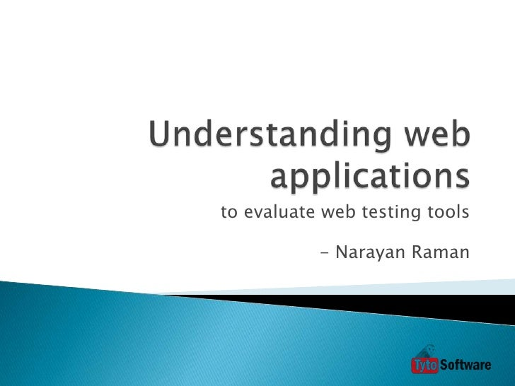 Understanding web applications<br />to evaluate web testing tools<br />- Narayan Raman<br />