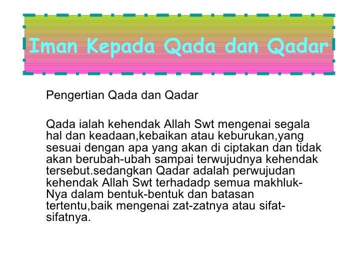 Iman Kepada Qada dan Qadar Pengertian Qada dan Qadar Qada ialah kehendak Allah Swt mengenai segala hal dan keadaan,kebaika...