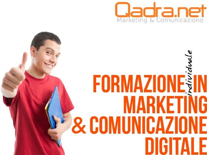 individuale  FORMAZIONE IN     MARKETING& COMUNICAZIONE        digitale