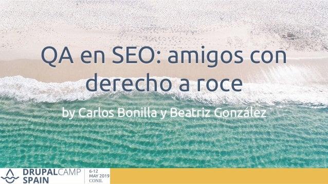 QA en SEO: amigos con derecho a roce by Carlos Bonilla y Beatriz González
