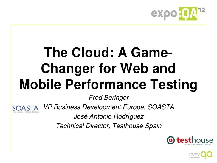 The Cloud: A Game-   Changer for Web and Mobile Performance Testing                          Fred Beringer            VP B...