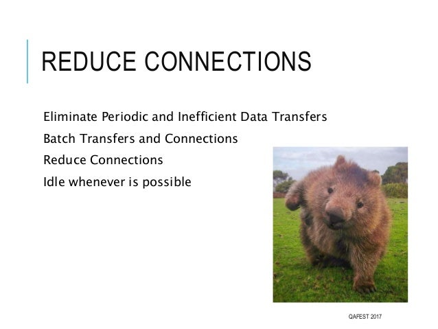 REDUCE CONNECTIONS Eliminate Periodic and Inefficient Data Transfers Batch Transfers and Connections Reduce Connections Id...