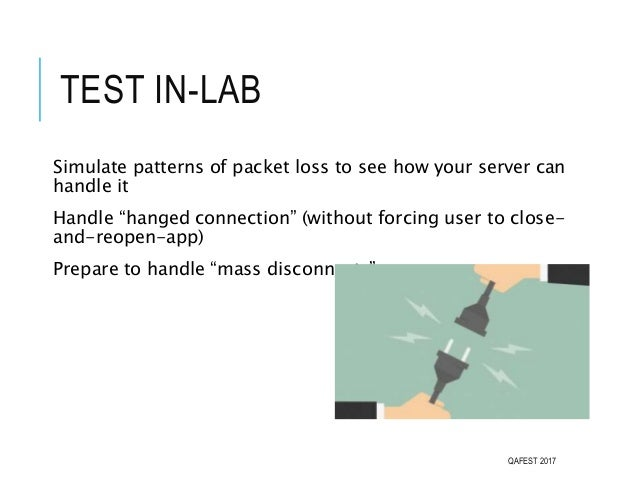 """TEST IN-LAB Simulate patterns of packet loss to see how your server can handle it Handle """"hanged connection"""" (without forc..."""