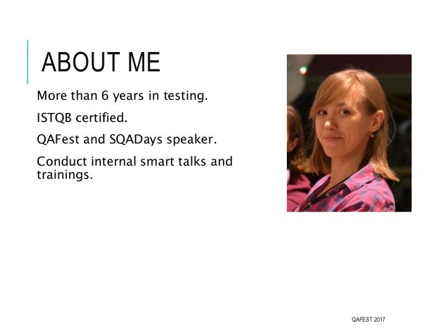 ABOUT ME More than 6 years in testing. ISTQB certified. QAFest and SQADays speaker. Conduct internal smart talks and train...