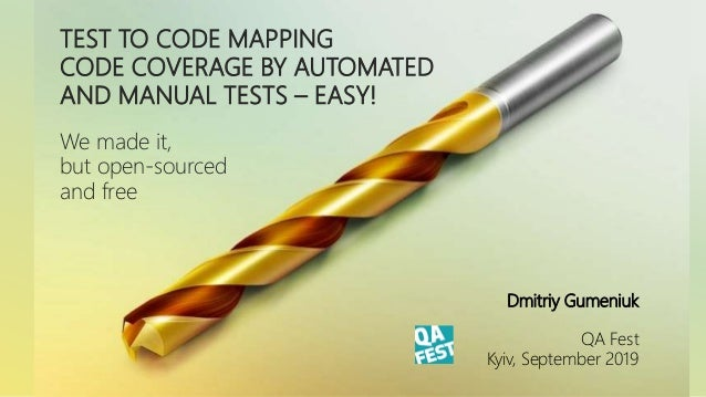 QA Fest 2019. Дмитрий Гуменюк. Test to code mapping, code coverage by automated and manual tests, actionable coverage – easy! We made it, open sourced and free! Slide 3