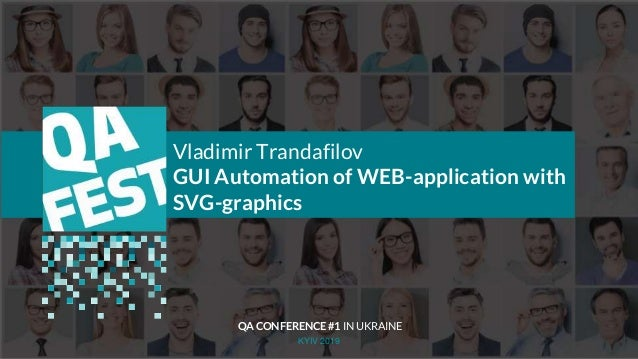 KYIV 2019 Vladimir Trandafilov GUI Automation of WEB-application with SVG-graphics QA CONFERENCE #1 IN UKRAINE