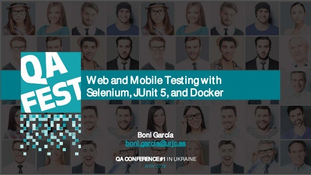 Тема доклада Тема доклада Тема доклада KYIV 2019 Web and Mobile Testing with Selenium,JUnit 5,and Docker QA CONFERENCE#1 I...
