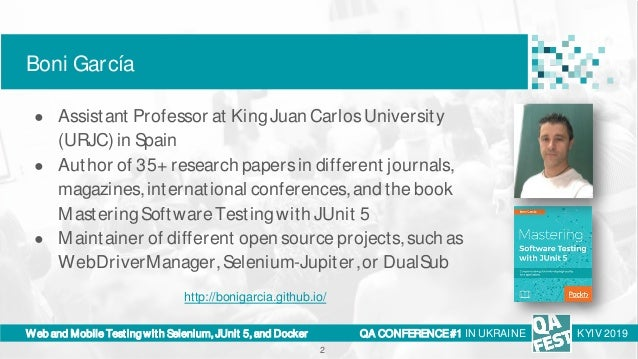 QA Fest 2019. Boni Garcia. Web and Mobile testing with Selenium, JUnit 5, and Docker Slide 2
