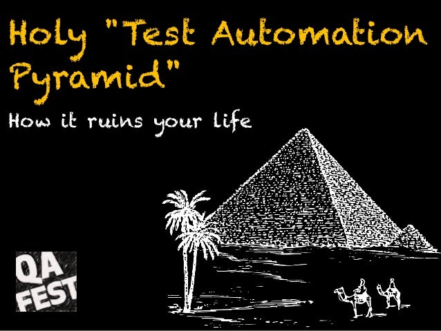"Holy ""Test Automation Pyramid"" How it ruins your life"