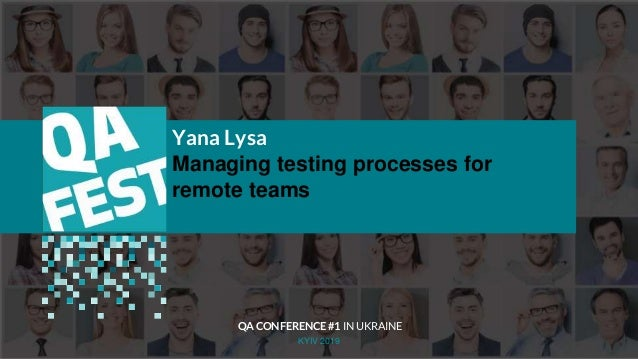Тема доклада Тема доклада Тема доклада KYIV 2019 Yana Lysa Managing testing processes for remote teams QA CONFERENCE #1 IN...