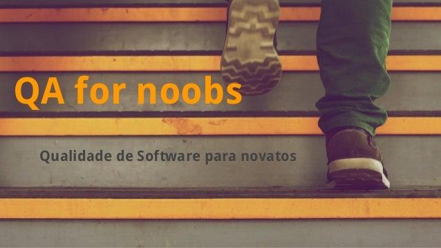 QA for noobs  Qualidade de Software para novatos