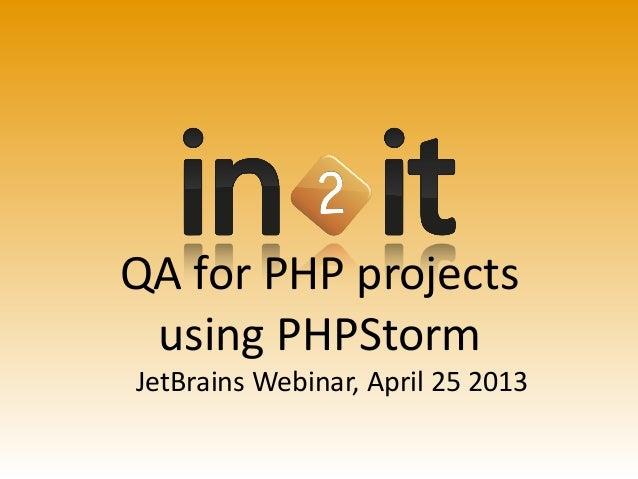 QA for PHP projectsusing PHPStormJetBrains Webinar, April 25 2013