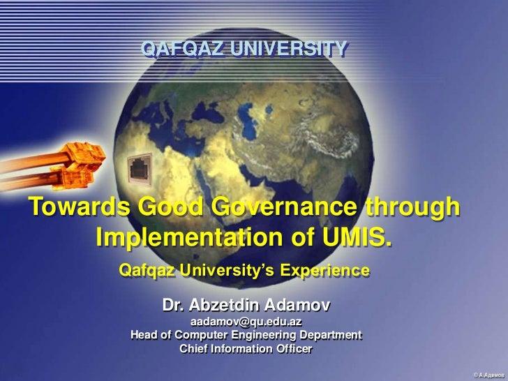 QAFQAZ UNIVERSITYTowards Good Governance through     Implementation of UMIS.      Qafqaz University's Experience          ...
