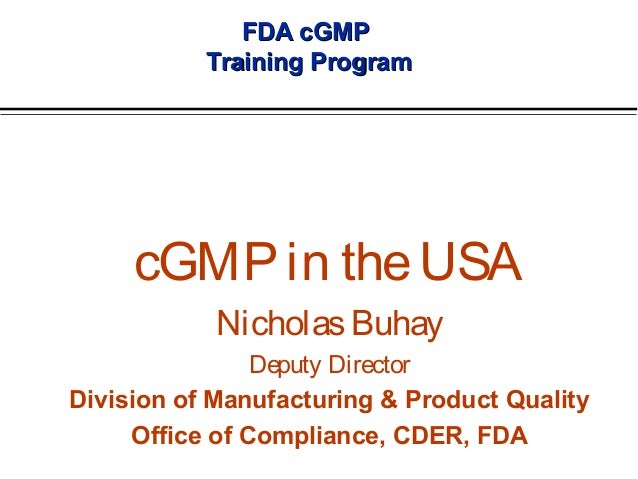 FDA cGMP Training Program  cGMP in the USA Nicholas Buhay Deputy Director Division of Manufacturing & Product Quality Offi...