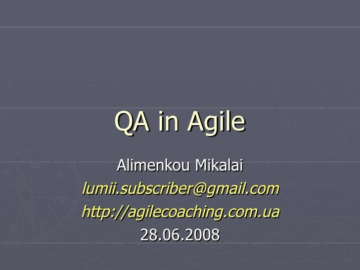QA in Agile Alimenkou Mikalai [email_address] http://agilecoaching.com.ua 28.06.2008