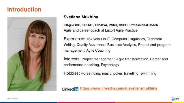 www.luxoft.com Introduction Svetlana Mukhina ICAgile ICP, ICP-ATF, ICP-BVA, PSM I, CSPO, Professional Coach Agile and care...