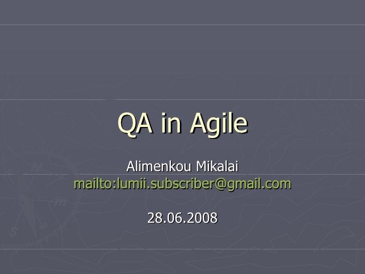 QA in Agile Alimenkou Mikalai mailto:lumii.subscriber@gmail.com 28.06.2008