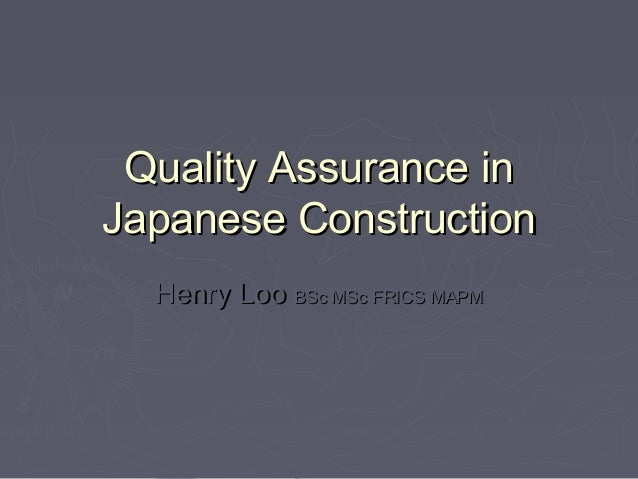 Quality Assurance in Japanese Construction Henry Loo BSc MSc FRICS MAPM