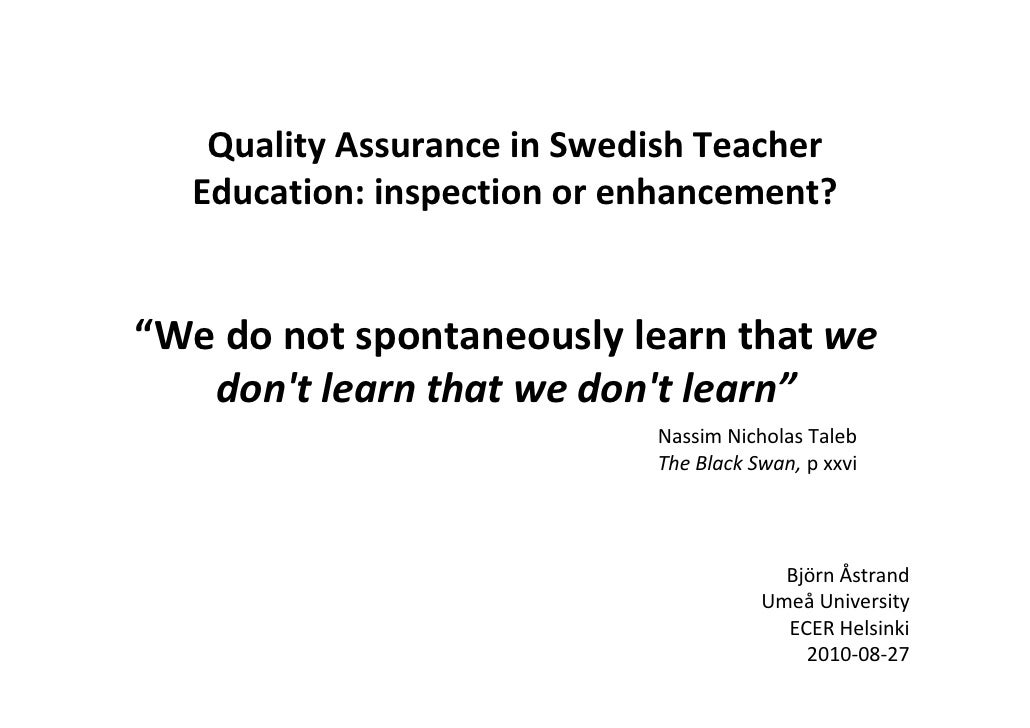 """Quality Assurance in Swedish Teacher   Education: inspection or enhancement?   """"We do not spontaneously learn that we    d..."""