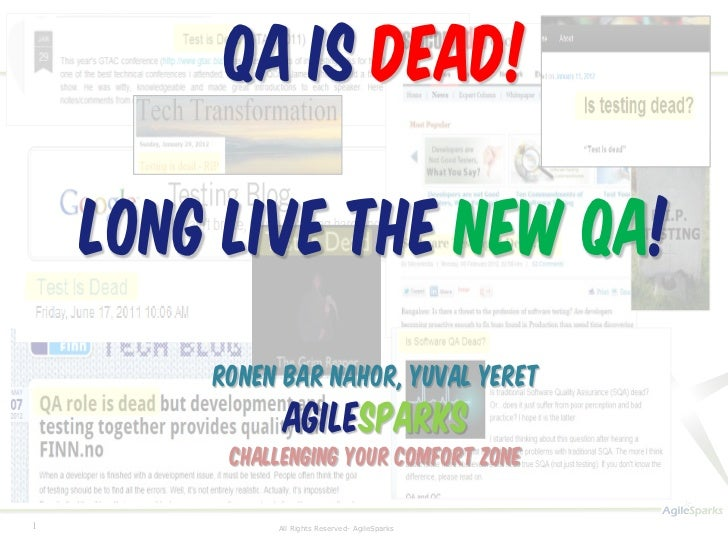 QA is Dead!    Long live the new QA!        Ronen Bar Nahor, Yuval Yeret              AgileSparks         Challenging your...