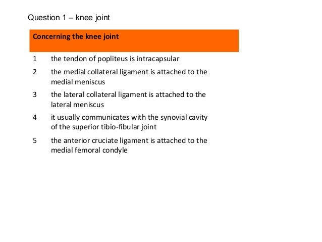 Concerning the knee joint 1 the tendon of popliteus is intracapsular 2 the medial collateral ligament is attached to the m...